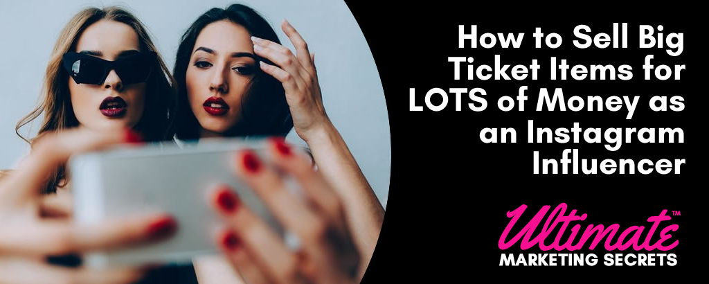 How to Sell Big Ticket Items for LOTS of Money as an Instagram Influencer