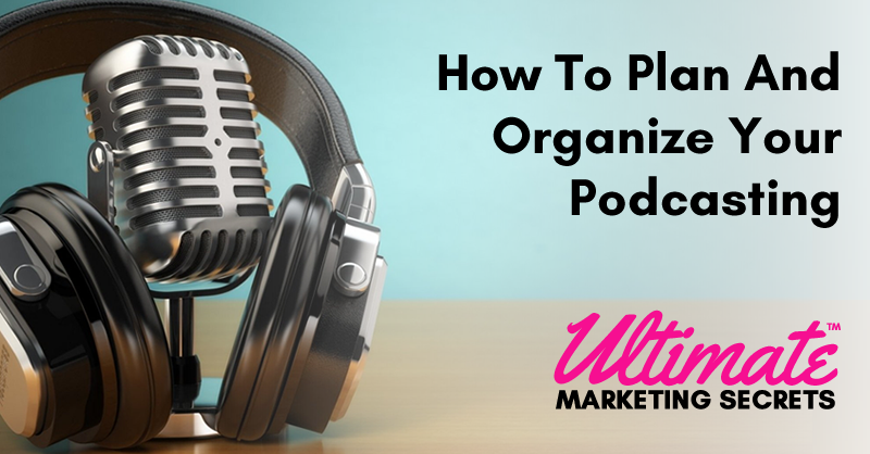 How To Plan And Organize Your Podcasting 800