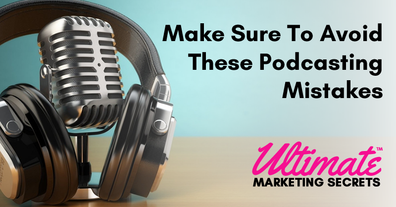 Make Sure To Avoid These Podcasting Mistakes 800
